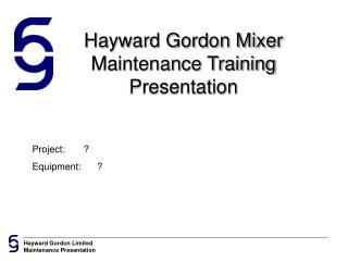 Hayward Gordon Mixer Maintenance Training Presentation