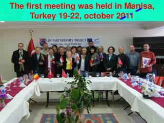 The first meeting was held in Manisa, Turkey 19-22, october 2011
