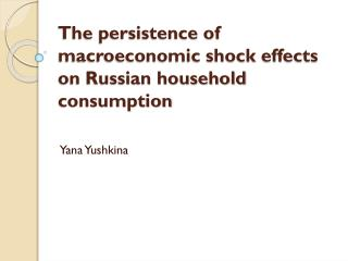 The persistence of macroeconomic shock effects on Russian household consumption