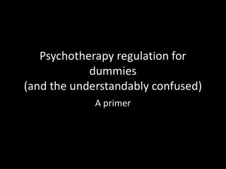 Psychotherapy regulation for dummies (and the understandably confused)