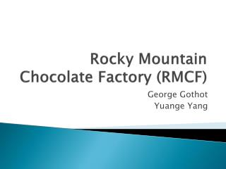 Rocky Mountain Chocolate Factory (RMCF)