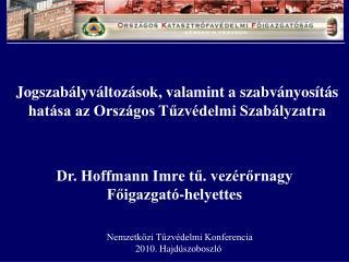 Dr. Hoffmann Imre tű. vezérőrnagy Főigazgató-helyettes