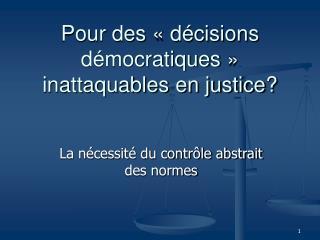 Pour des «décisions démocratiques» inattaquables en justice?