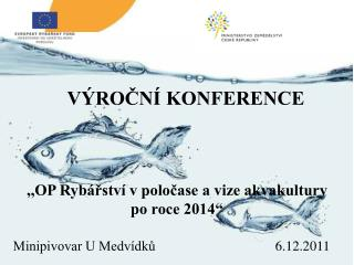 """,,OP Rybářství v poločase a vize akvakultury  po roce 2014"""""""