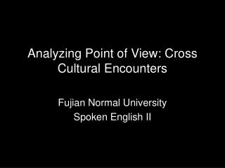 Analyzing Point of View: Cross Cultural Encounters