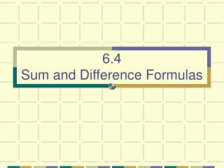 6.4 Sum and Difference Formulas