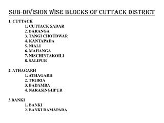 SUB-DIVISION WISE BLOCKS OF CUTTACK DISTRICT 1. CUTTACK 	1. CUTTACK SADAR 2. BARANGA