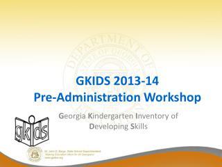 GKIDS 2013-14 Pre-Administration Workshop