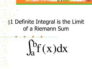 §1 Definite Integral is the Limit of a Riemann Sum