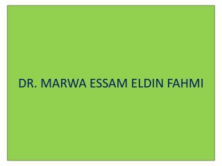 DR. MARWA ESSAM ELDIN FAHMI