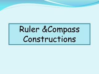 Ruler &Compass Constructions