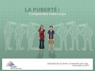 Adaptation de  La puberté : Comprendre votre corps,  masexualité, 2010