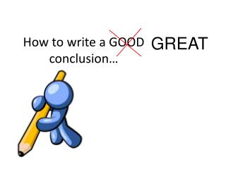 How to write a GOOD conclusion…