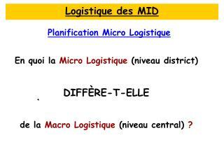 En quoi la  Micro Logistique  (niveau district) DIFFÈRE-T-ELLE