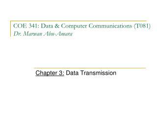 COE 341: Data & Computer Communications (T081) Dr. Marwan Abu-Amara