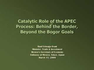 Catalytic Role of the APEC Process: Behind the Border, Beyond the Bogor Goals