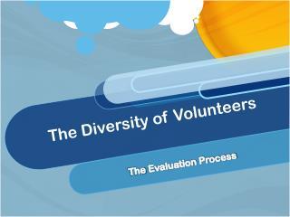 The Diversity of  Volunteers