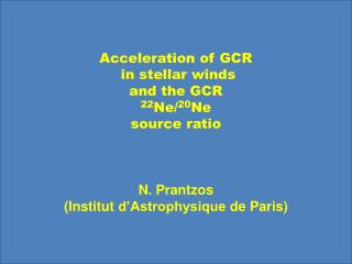 Acceleration of GCR  in stellar winds and the GCR   22 Ne/ 20 Ne source  ratio N.  Prantzos