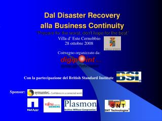 "Dal Disaster Recovery  alla Business Continuity ""Prepare for the worst, don't hope for the best"""