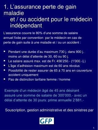 1. L'assurance perte de gain maladie     et / ou accident pour le médecin     indépendant
