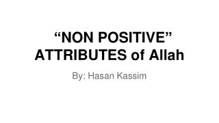 """ NON POSITIVE ""  ATTRIBUTES of Allah"