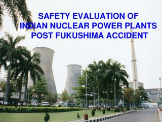 SAFETY EVALUATION OF  INDIAN NUCLEAR POWER PLANTS  POST FUKUSHIMA ACCIDENT