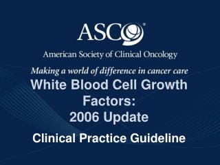 White Blood Cell Growth Factors:   2006 Update Clinical Practice Guideline