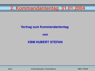 Vortrag zum Kommandantentag  von KBM HUBERT STEFAN