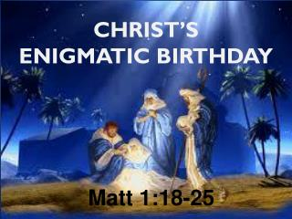 CHRIST'S  ENIGMATIC BIRTHDAY