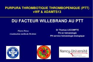 PURPURA THROMBOTIQUE THROMBOPENIQUE (PTT) vWF & ADAMTS13