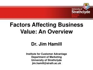 Factors  A ffecting  B usiness  V alue:  A n  O verview Dr. Jim Hamill