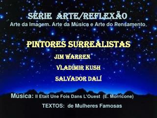 SÉRIE  ARTE/REFLEXÃO Arte da Imagem. Arte da Música e Arte do Pensamento