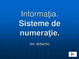Informa ţia . Sisteme de numeraţie .