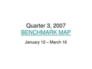 Quarter 3, 2007 BENCHMARK MAP