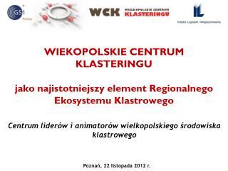 WIEKOPOLSKIE CENTRUM KLASTERINGU  jako najistotniejszy element Regionalnego Ekosystemu Klastrowego