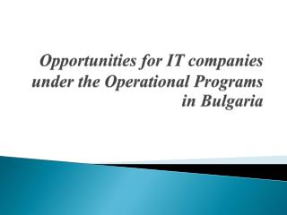 Opportunities for IT companies under the Operational Programs in Bulgaria