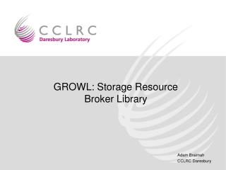 GROWL: Storage Resource Broker Library