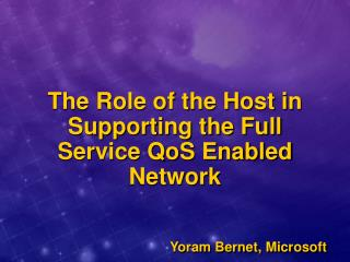 The Role of the Host in Supporting the Full Service QoS Enabled Network