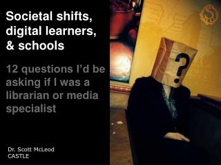 Societal shifts,  digital learners,  & schools