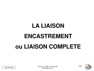 LA LIAISON ENCASTREMENT ou LIAISON COMPLETE