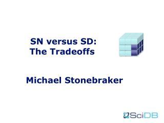 SN versus SD: The Tradeoffs