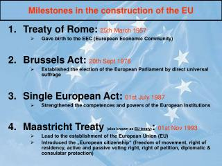 Treaty of Rome:  25th March 1957 Gave birth to the EEC (European Economic Community)