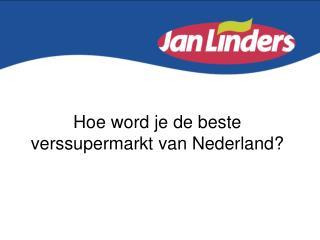 Hoe word  je de beste  verssupermarkt  van Nederland?