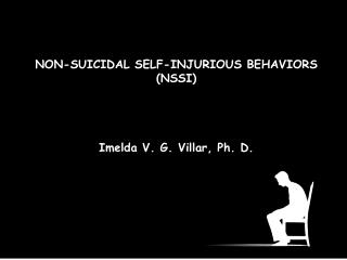NON-SUICIDAL SELF-INJURIOUS BEHAVIORS (NSSI) Imelda V. G. Villar, Ph. D.