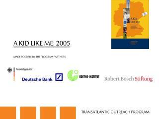 A KID LIKE ME: 2005