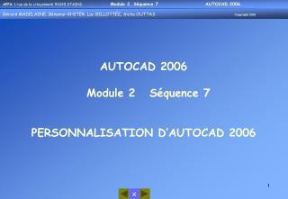 AUTOCAD 2006   Module 2   Séquence 7 PERSONNALISATION D'AUTOCAD 2006