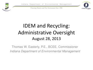 IDEM and Recycling: Administrative Oversight August 28, 2013