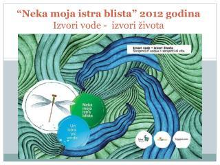 """""""Neka moja istra blista"""" 2012 godina   Izvori vode          Izvori života"""