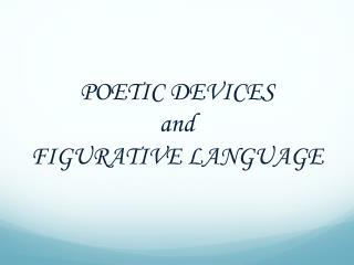 POETIC DEVICES and FIGURATIVE LANGUAGE