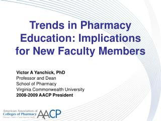 Trends in Pharmacy Education: Implications for New Faculty Members